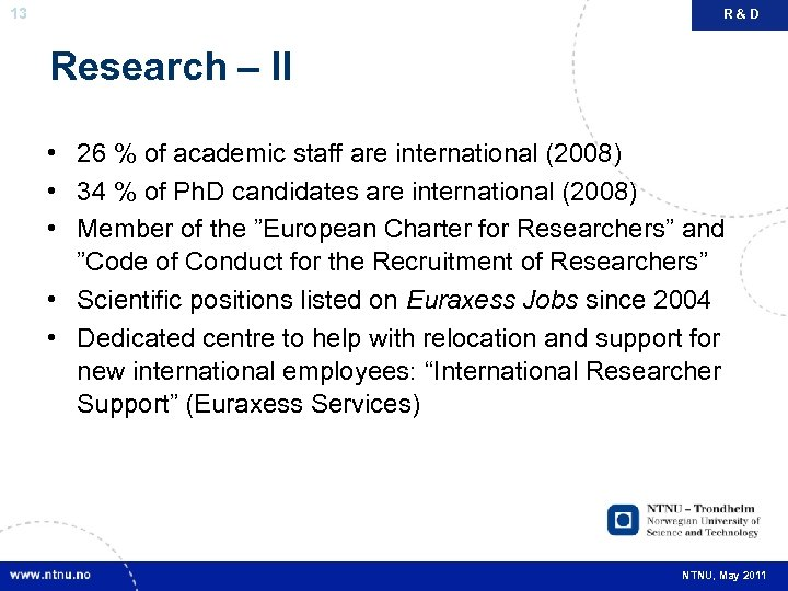 13 R&D Research – II • 26 % of academic staff are international (2008)
