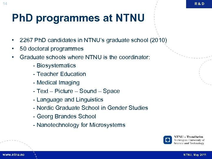 14 R&D Ph. D programmes at NTNU • 2267 Ph. D candidates in NTNU's