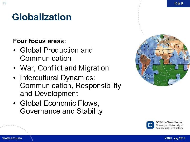 19 R&D Globalization Four focus areas: • Global Production and Communication • War, Conflict