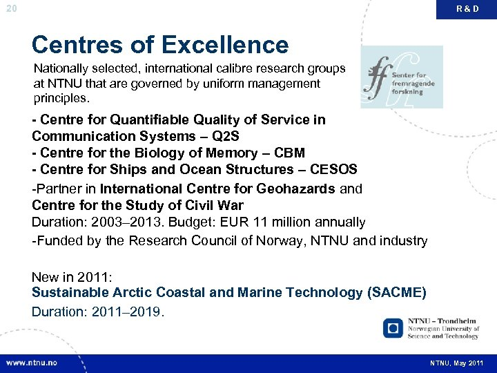 20 R&D Centres of Excellence Nationally selected, international calibre research groups at NTNU that