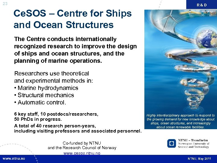 23 R&D FAKTA Ce. SOS – Centre for Ships and Ocean Structures The Centre