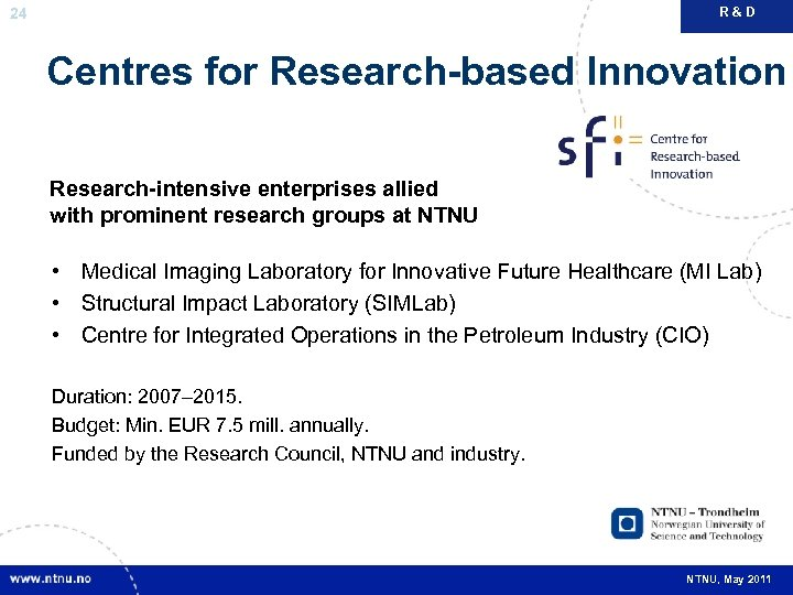 R&D 24 Centres for Research-based Innovation Research-intensive enterprises allied with prominent research groups at