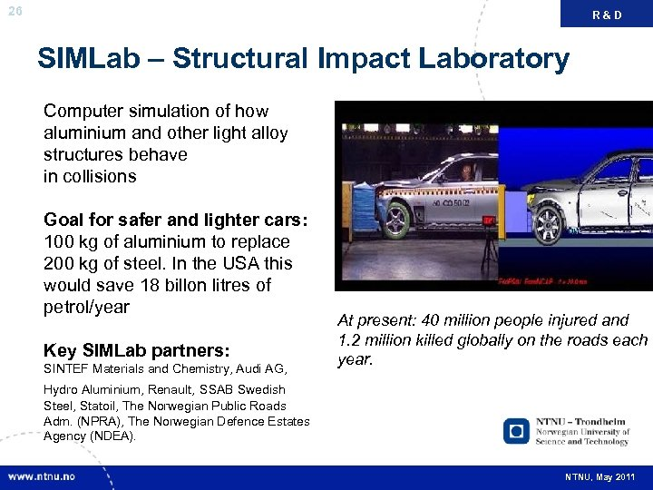 26 R&D SIMLab – Structural Impact Laboratory Computer simulation of how aluminium and other