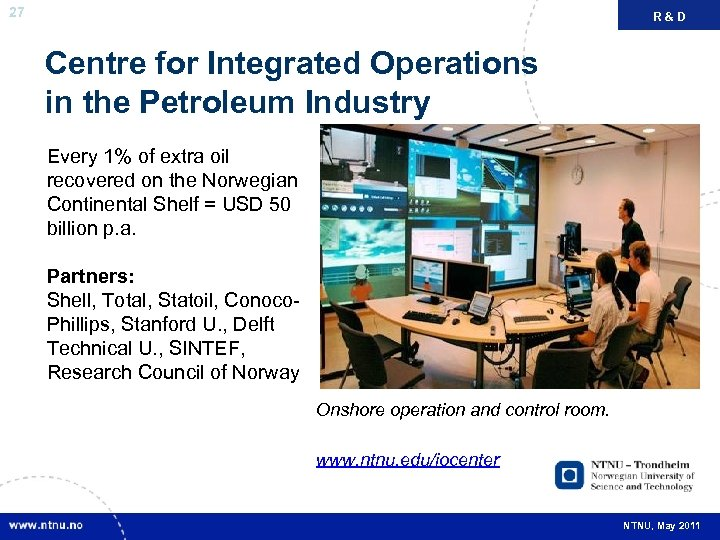 27 R&D FAKTA Centre for Integrated Operations in the Petroleum Industry Every 1% of