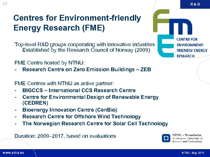 28 R&D Centres for Environment-friendly Energy Research (FME) Top-level R&D groups cooperating with innovative