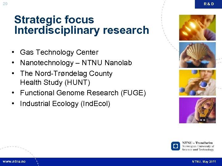 29 R&D Strategic focus Interdisciplinary research • Gas Technology Center • Nanotechnology – NTNU