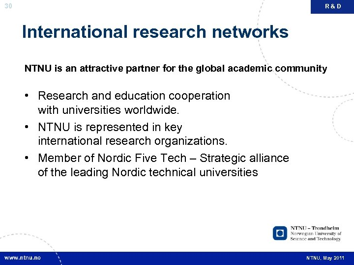 30 R&D International research networks NTNU is an attractive partner for the global academic