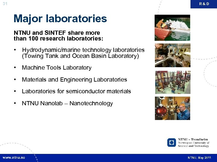 31 R&D Major laboratories NTNU and SINTEF share more than 100 research laboratories: •