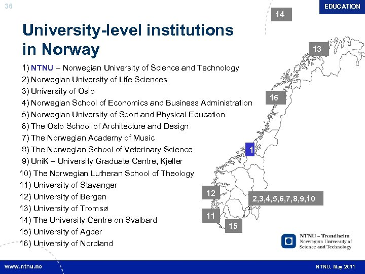36 EDUCATION 14 University-level institutions in Norway 13 1) NTNU – Norwegian University of