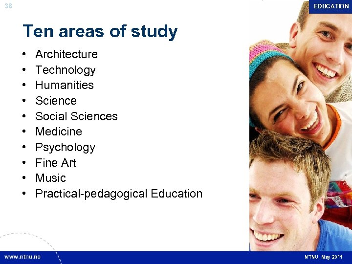 38 EDUCATION Ten areas of study • • • Architecture Technology Humanities Science Social