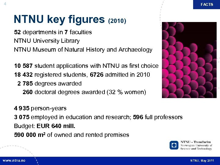 4 FACTS NTNU key figures (2010) 52 departments in 7 faculties NTNU University Library