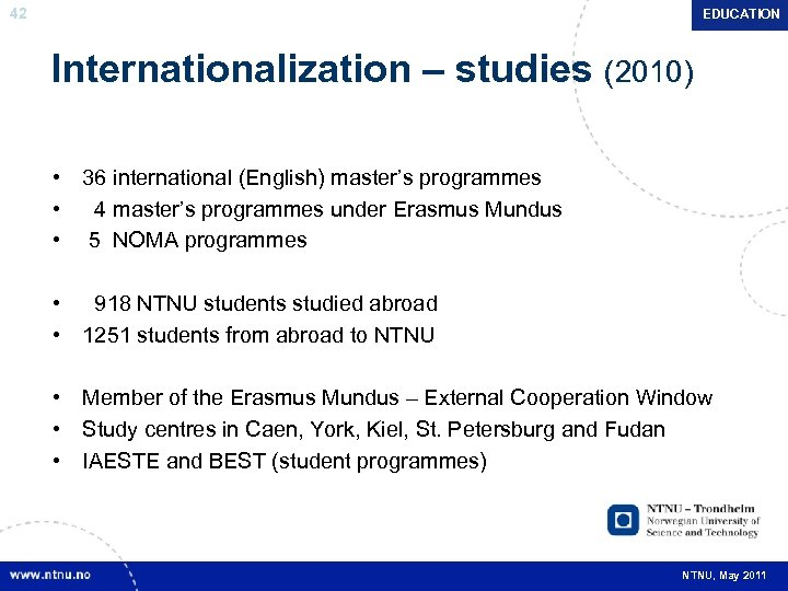 42 EDUCATION Internationalization – studies (2010) • 36 international (English) master's programmes • 4