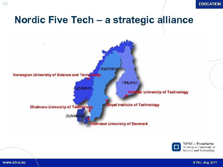 43 EDUCATION Nordic Five Tech – a strategic alliance NTNU, May 2011