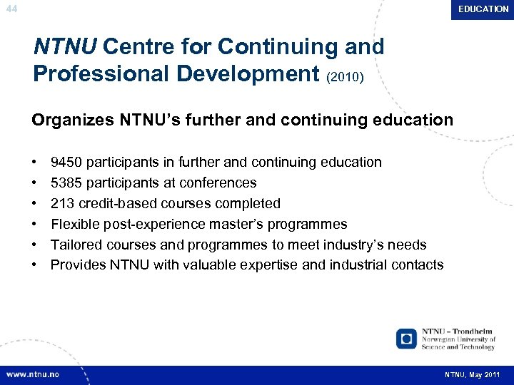 44 EDUCATION NTNU Centre for Continuing and Professional Development (2010) Organizes NTNU's further and