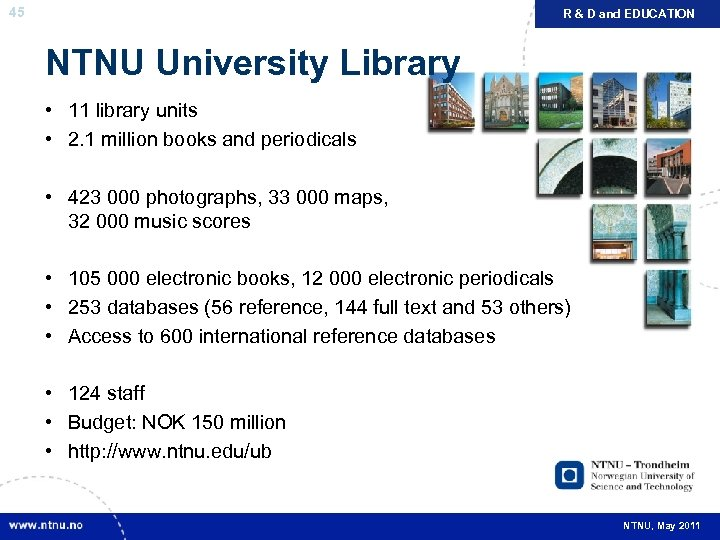 45 R & D and EDUCATION NTNU University Library • 11 library units •
