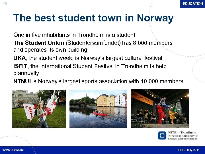 46 EDUCATION The best student town in Norway One in five inhabitants in Trondheim