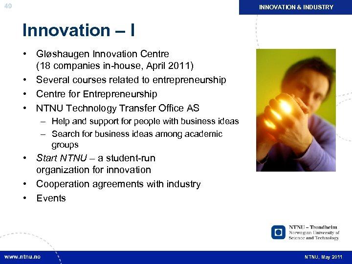 49 INNOVATION & INDUSTRY Innovation – I • Gløshaugen Innovation Centre (18 companies in-house,