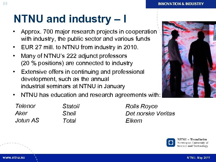 55 INNOVATION & INDUSTRY NTNU and industry – I • Approx. 700 major research