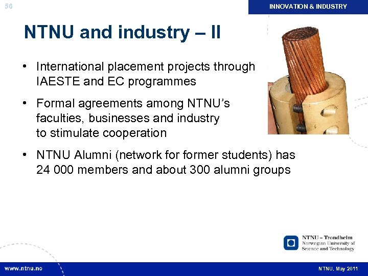 56 INNOVATION & INDUSTRY NTNU and industry – II • International placement projects through
