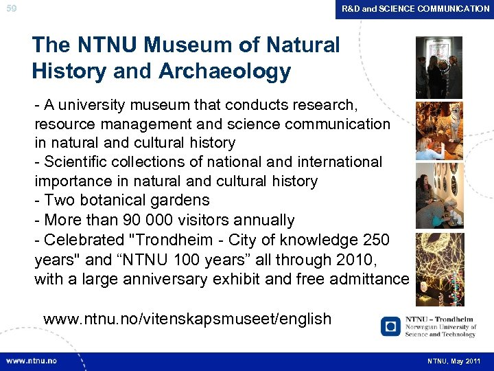 59 R&D and SCIENCE COMMUNICATION The NTNU Museum of Natural History and Archaeology -