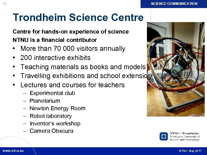 60 SCIENCE COMMUNICATION Trondheim Science Centre for hands-on experience of science NTNU is a