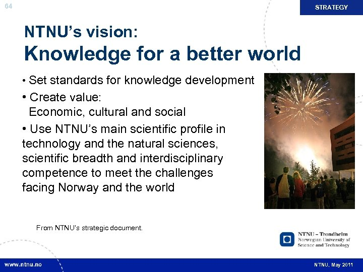 64 STRATEGY NTNU's vision: Knowledge for a better world • Set standards for knowledge