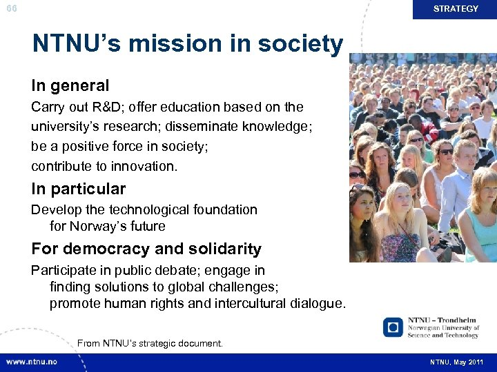 66 STRATEGY NTNU's mission in society In general Carry out R&D; offer education based