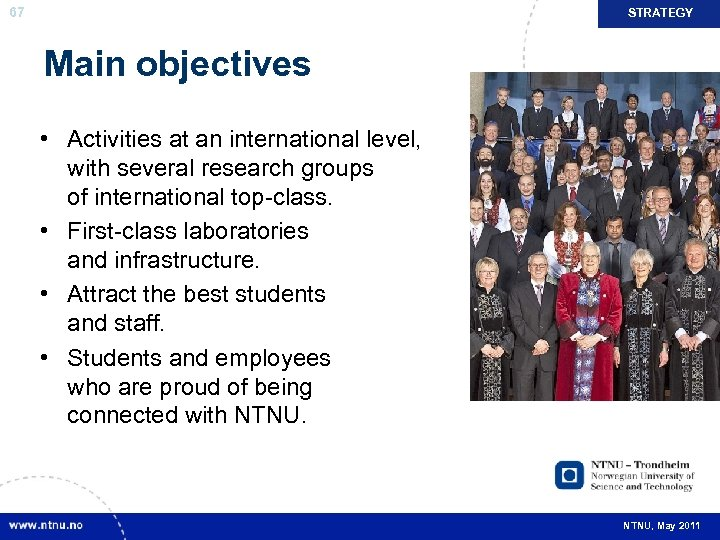 67 STRATEGY Main objectives • Activities at an international level, with several research groups