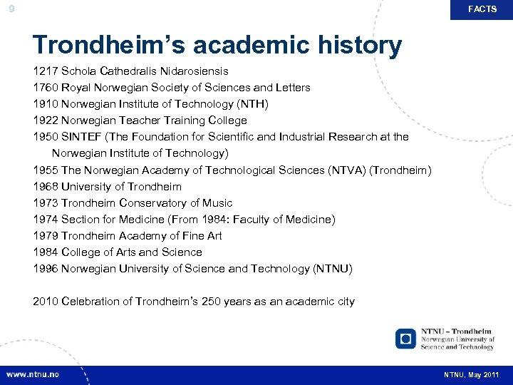 9 FACTS Trondheim's academic history 1217 Schola Cathedralis Nidarosiensis 1760 Royal Norwegian Society of