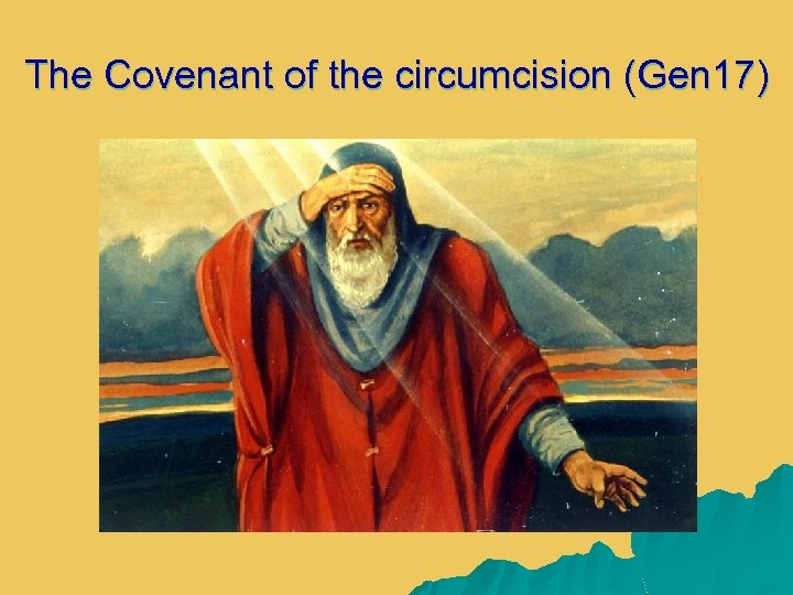The Covenant of the circumcision (Gen 17)