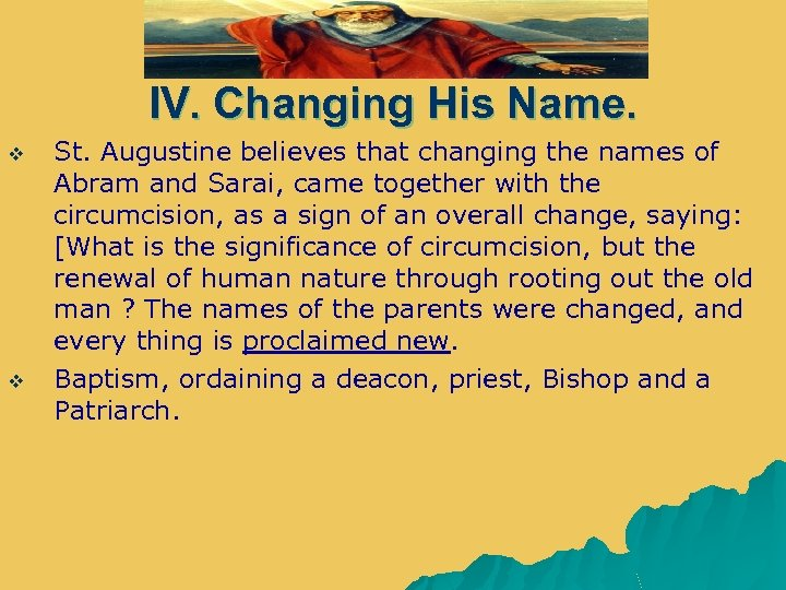 IV. Changing His Name. v v St. Augustine believes that changing the names of