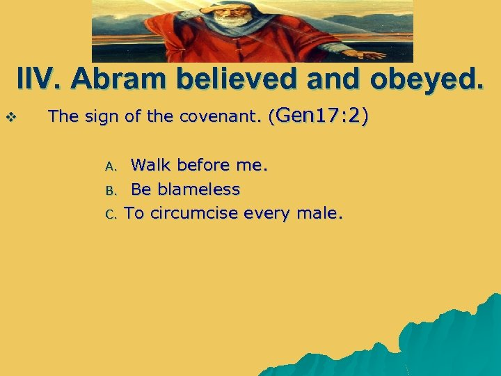 IIV. Abram believed and obeyed. v The sign of the covenant. (Gen 17: 2)