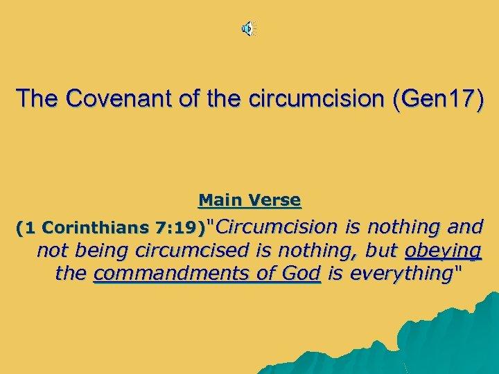 The Covenant of the circumcision (Gen 17) Main Verse (1 Corinthians 7: 19)