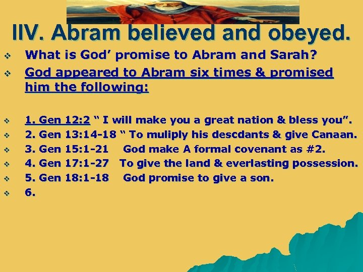 IIV. Abram believed and obeyed. v v v v What is God' promise to