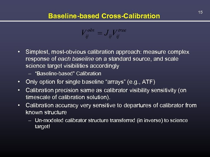 Baseline-based Cross-Calibration • Simplest, most-obvious calibration approach: measure complex response of each baseline on