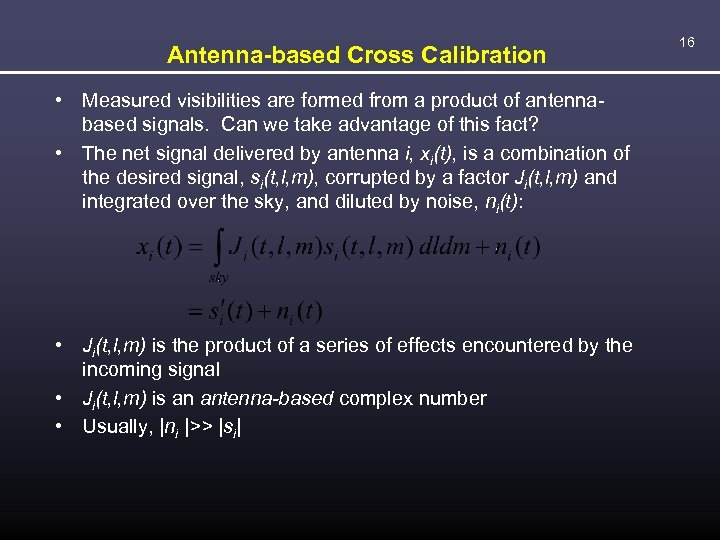 Antenna-based Cross Calibration • Measured visibilities are formed from a product of antennabased signals.