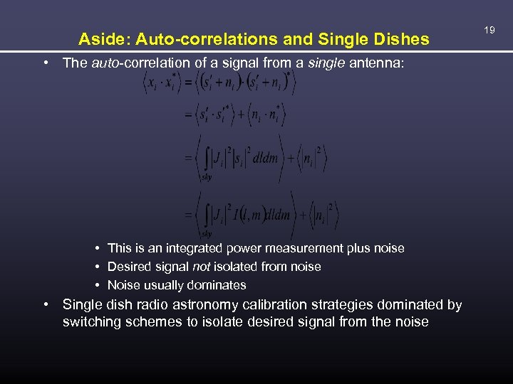 Aside: Auto-correlations and Single Dishes • The auto-correlation of a signal from a single
