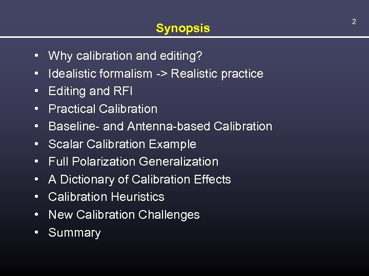 Synopsis • • • Why calibration and editing? Idealistic formalism -> Realistic practice Editing