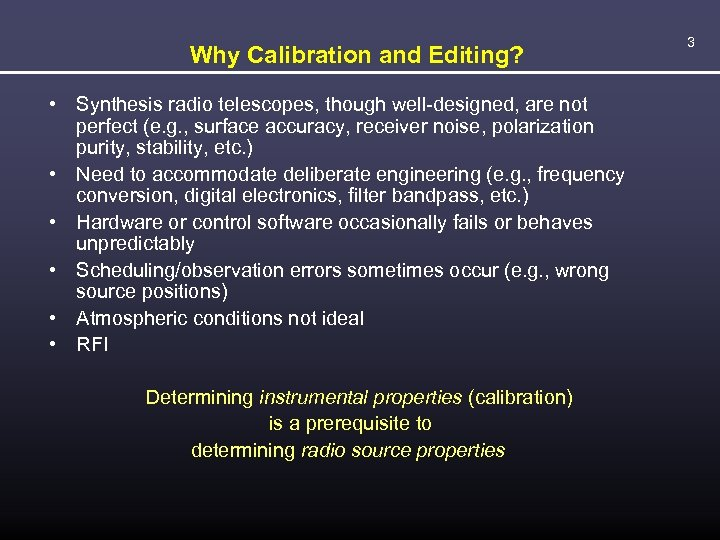 Why Calibration and Editing? • Synthesis radio telescopes, though well-designed, are not perfect (e.