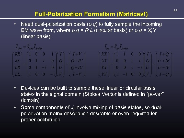 Full-Polarization Formalism (Matrices!) • Need dual-polarization basis (p, q) to fully sample the incoming