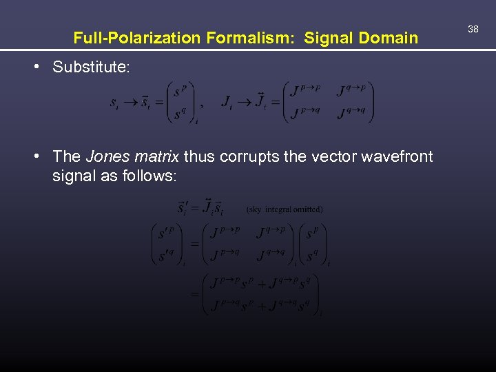 Full-Polarization Formalism: Signal Domain • Substitute: • The Jones matrix thus corrupts the vector