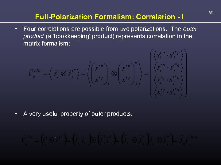 Full-Polarization Formalism: Correlation - I • Four correlations are possible from two polarizations. The