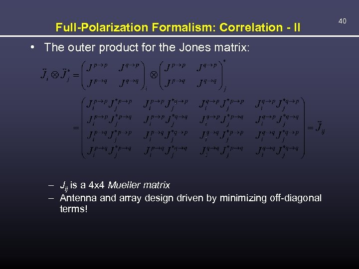 Full-Polarization Formalism: Correlation - II • The outer product for the Jones matrix: –