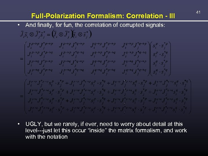 Full-Polarization Formalism: Correlation - III • And finally, for fun, the correlation of corrupted