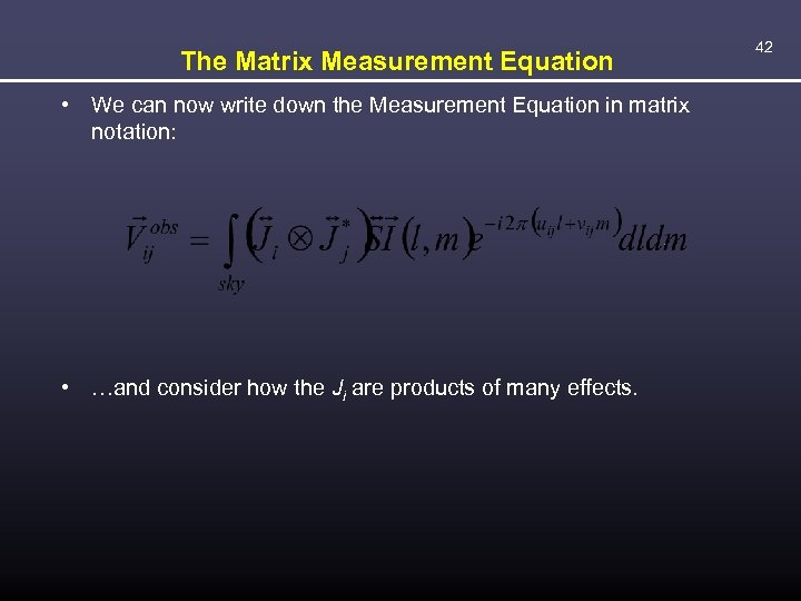 The Matrix Measurement Equation • We can now write down the Measurement Equation in