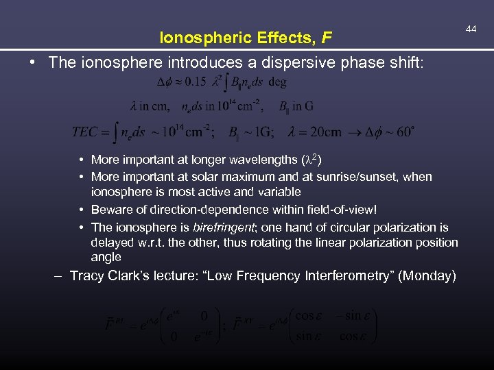 Ionospheric Effects, F • The ionosphere introduces a dispersive phase shift: • More important