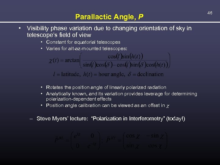 Parallactic Angle, P • Visibility phase variation due to changing orientation of sky in