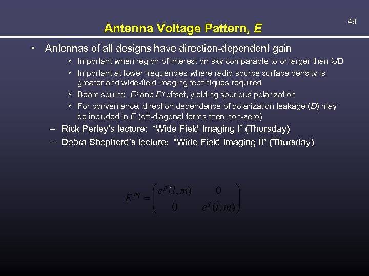 Antenna Voltage Pattern, E • Antennas of all designs have direction-dependent gain • Important