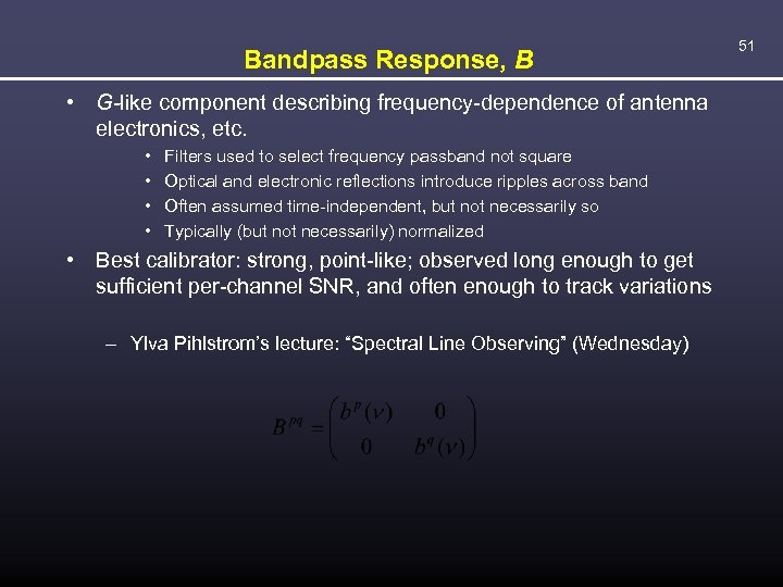 Bandpass Response, B • G-like component describing frequency-dependence of antenna electronics, etc. • •