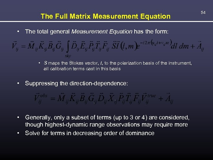 The Full Matrix Measurement Equation • The total general Measurement Equation has the form:
